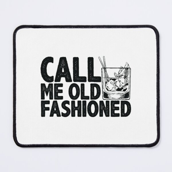 Call Me Old Fashioned Gift / Whiskey Gift / Whiskey Lover Gift/ Bourbon Lover / Drinking Gift / Whiskey Glasses Mouse Pad