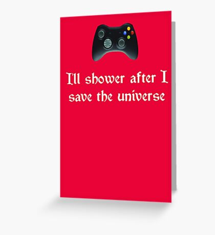 I'll shower when... (white text) Greeting Card