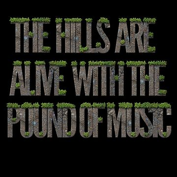 The hills are alive with the pound of music by SweetSapling