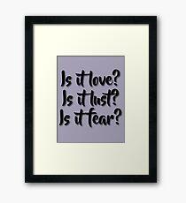 Is it love? Is it lust? Is it fear? - Sometimes Lyrics Framed Print
