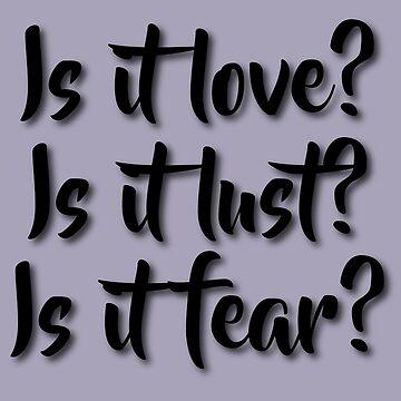 Is it love? Is it lust? Is it fear? - Sometimes Lyrics by xoxomerch