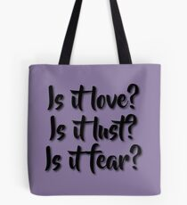 Is it love? Is it lust? Is it fear? - Sometimes Lyrics Tote Bag