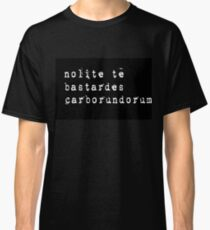 """""""Don't let the bastards grind you down"""" Latin - white on black Classic T-Shirt"""
