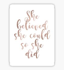 Rose gold she believed she could so she did Sticker