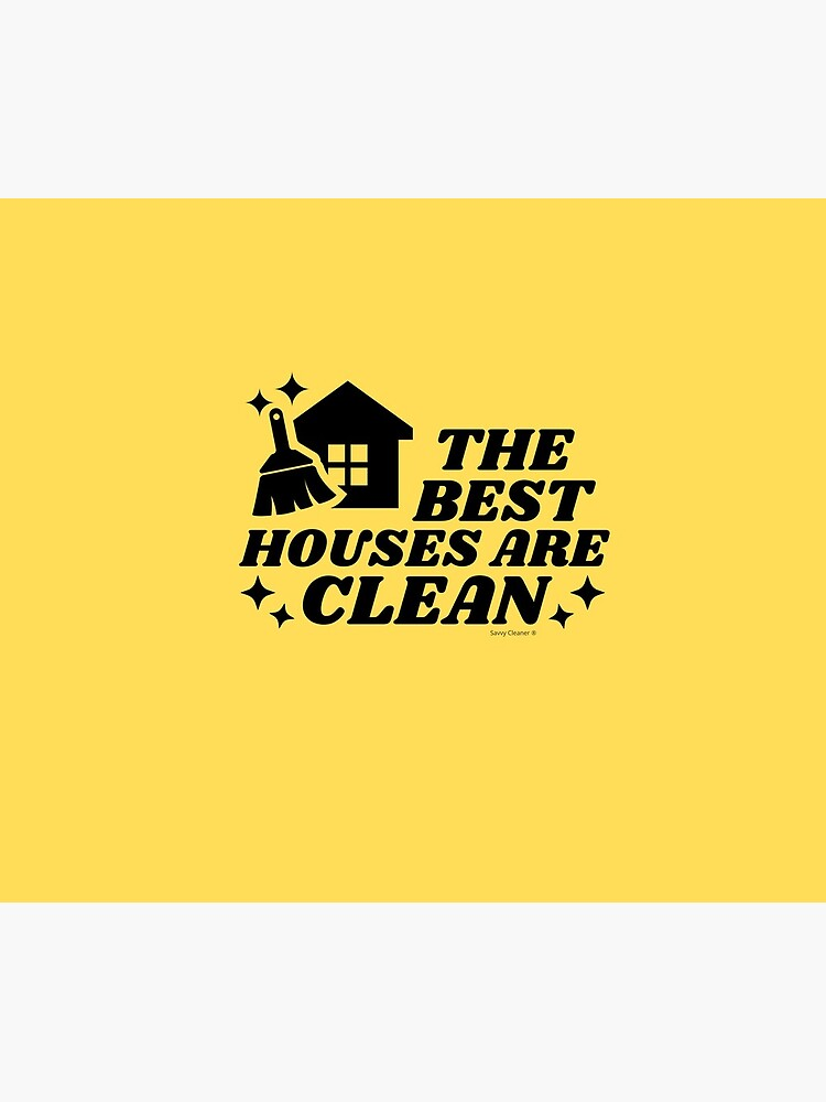 The Best Houses Are Clean Novelty Cleaning Housekeeping by SavvyCleaner