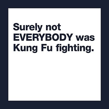 Surely Not Everybody was Kung Fu Fighting by prilvers90