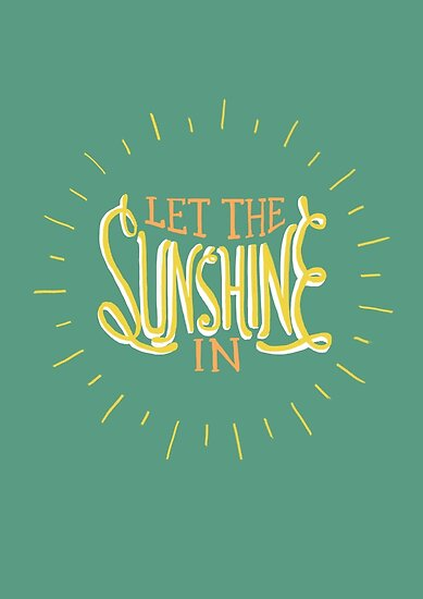 let the sunshine in posters by patricia santos redbubble. Black Bedroom Furniture Sets. Home Design Ideas