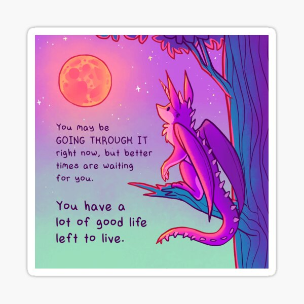 """""""You Have a Lot of Good Life Left to Live"""" Moon Dragon Sticker"""