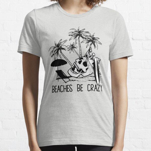 Beaches Be Crazy Essential T-Shirt