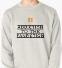 Addiction to the fanfiction Pullover Sweatshirt