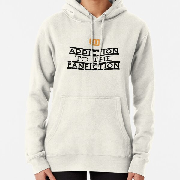 Addiction to the fanfiction Pullover Hoodie