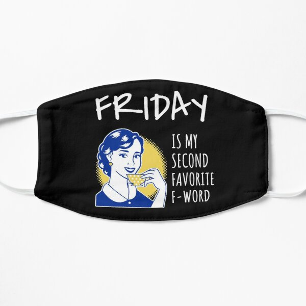 Friday Is My Second Favorite F-word Flat Mask