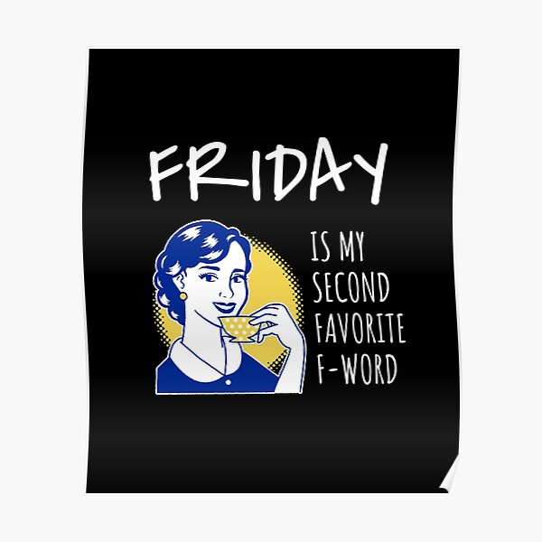 Friday Is My Second Favorite F-word Poster