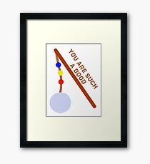 You are such a boob.  Framed Print