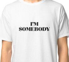 I'm $omebody Classic T-Shirt