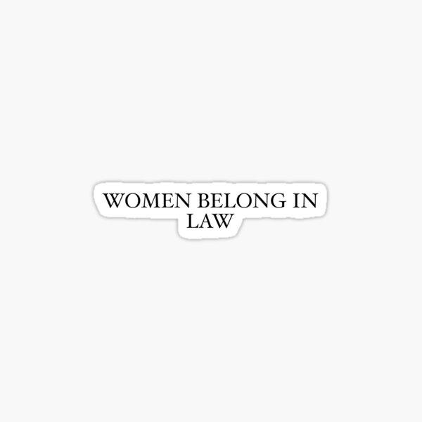 Women Belong in Law Sticker