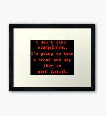 I don't like vampires. Framed Print