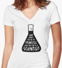 Who wants to be a princess when you can be a scientist Women's Fitted V-Neck T-Shirt