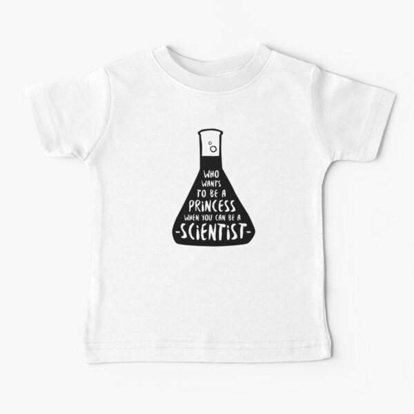 Who wants to be a princess when you can be a scientist Baby T-Shirt