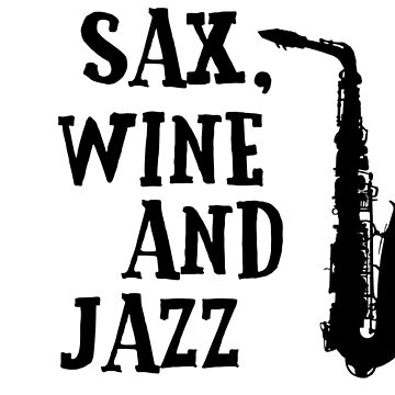 Sax Saxophone Wine Music Cool Chill Out Relax Jazz Blues Rock T-Shirts by MrAnthony88