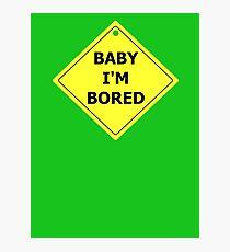 Baby I'm Bored Photographic Print