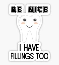 Be Nice I Have Fillings Too Sticker