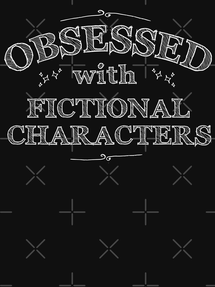 Obsessed with fictional characters (white) | Women's T-Shirt