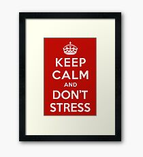 KEEP CALM AND DON'T STRESS Framed Print