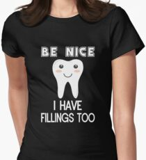 Be Nice. I Have Fillings Too Womens Fitted T-Shirt