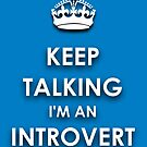 Keep Talking I'm an Introvert by IntrovertInside