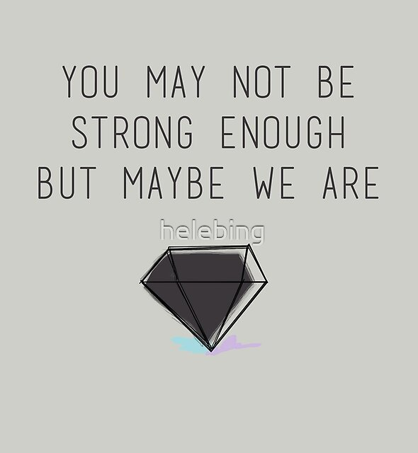 You may not be strong enough, but maybe we are by helebing