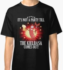 It's not a party till the Kielbasa comes out Classic T-Shirt