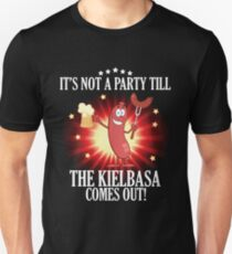 It's not a party till the Kielbasa comes out Unisex T-Shirt