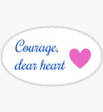 Courage, dear heart (with heart) Sticker