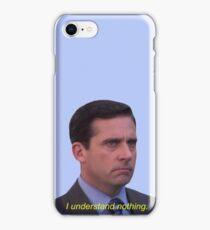 I Understand Nothing - Michael Scott iPhone Case/Skin