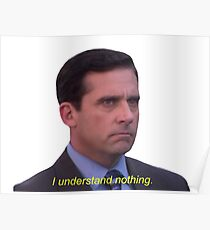 I Understand Nothing - Michael Scott Poster