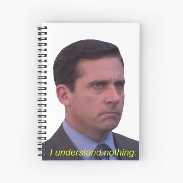 I Understand Nothing - Michael Scott Spiral Notebook