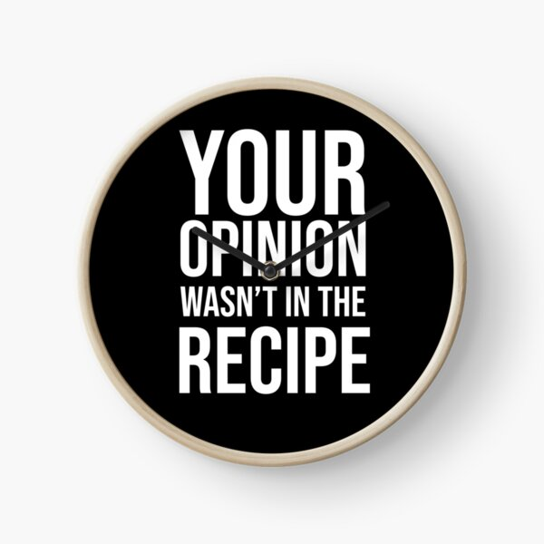 Your Opinion Wasn't In The Recipe Chef Cooking Gift Christmas,Cooking lover-Foods-Funny Gift Idea For Chef Clock