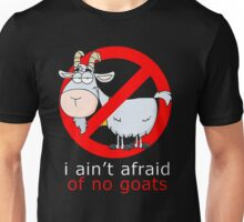 i aint afraid of no goat Unisex T-Shirt