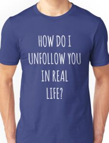 Unfollow Real Life Funny Quote Unisex T-Shirt