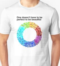 One doesn't have to be perfect to be beautiful Unisex T-Shirt