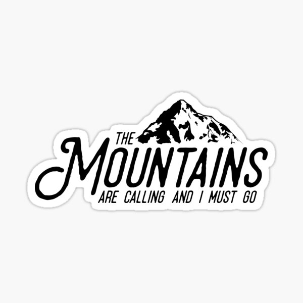 The Mountains are Calling and I Must Go Sticker