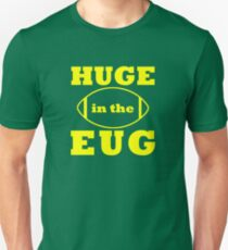 HUGE in the EUG T-Shirt