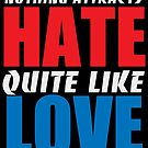 Nothing Attacts Hate Quite Like Love by psychoandy