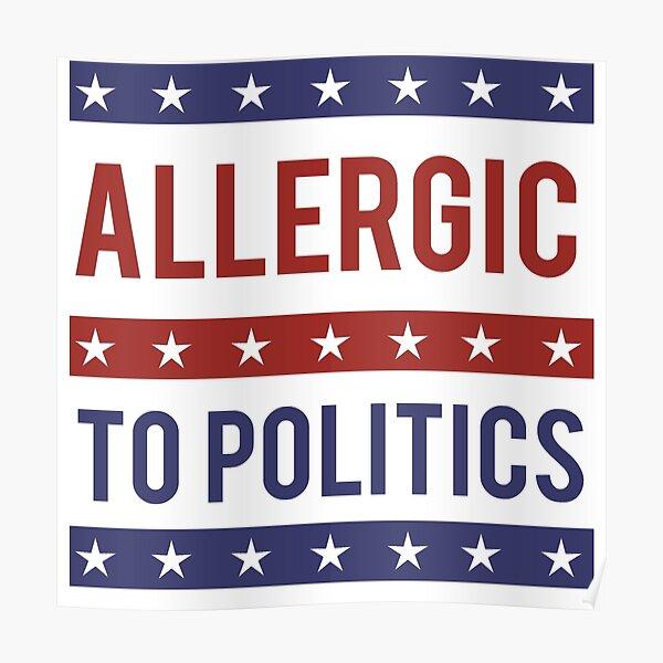 Allergic to Politics Poster