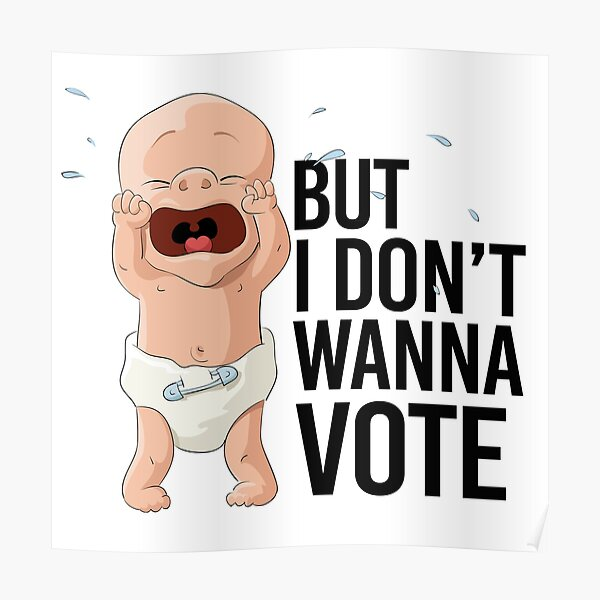 But I don't wanna vote Poster