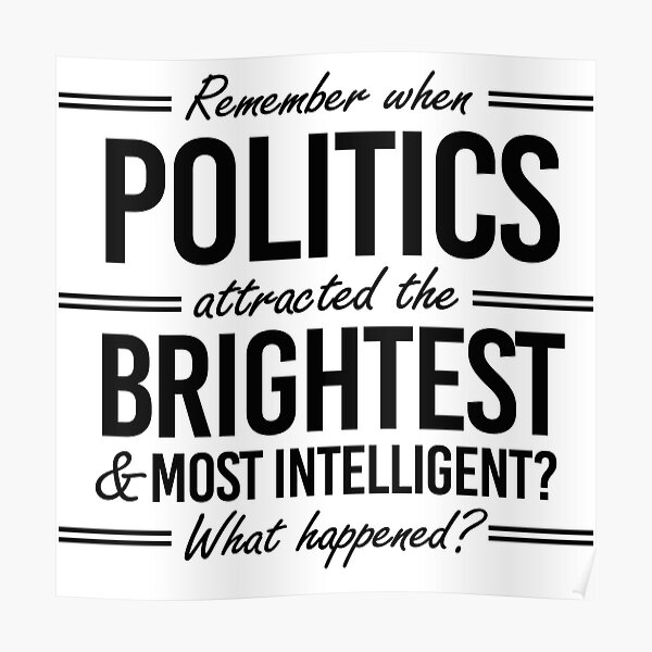 Remember when politics attracted the brightest? Poster