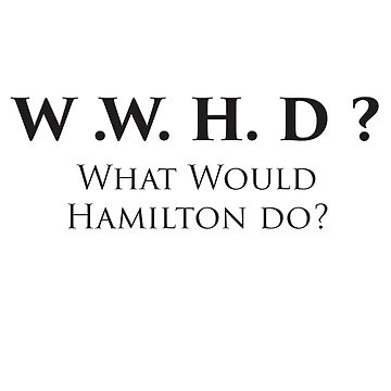 What would Hamilton Do? by GPMPhotography