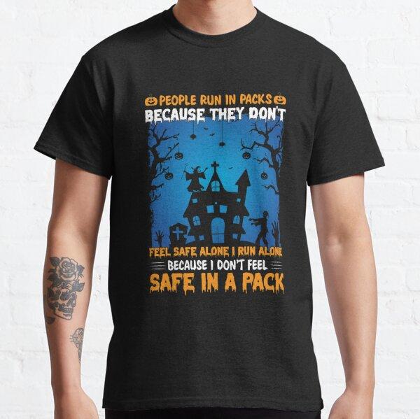 People Run In Packs feel safe alone i run alone Classic T-Shirt
