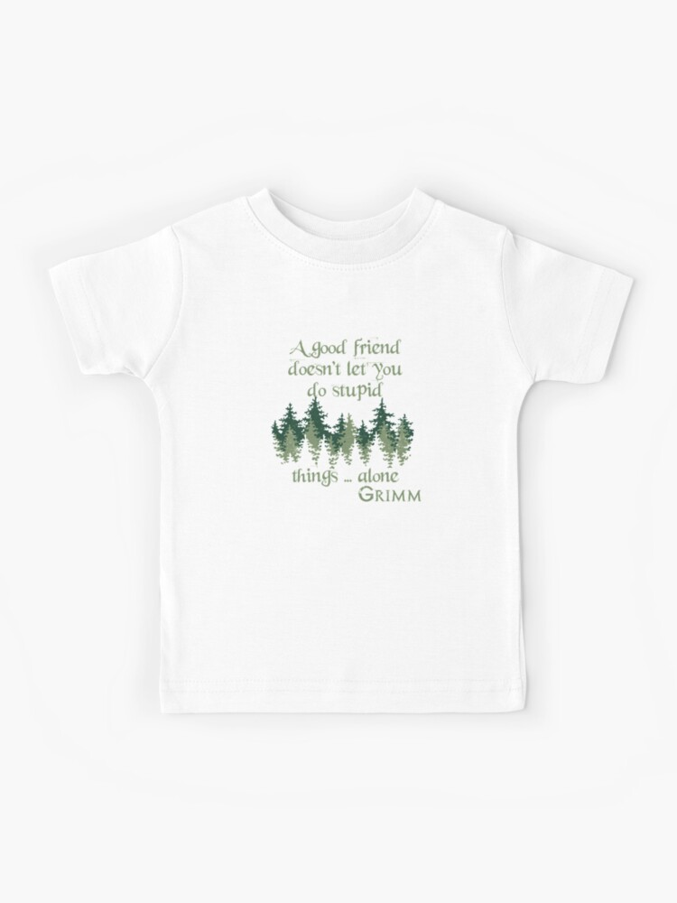 Good Friends Don't Let You Do Stupid Things   Alone   Kids T-Shirt
